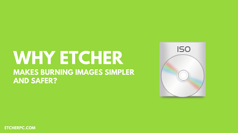 Why Etcher Makes Burning Images Simpler and Safer