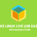 Make Linux Live USB Easily with balenaEtcher