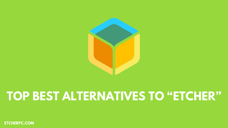 "Top Best Alternatives to ""Etcher"""